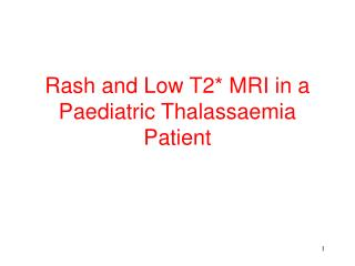 Rash and Low T2* MRI in a Paediatric Thalassaemia Patient