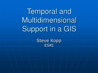 Temporal and Multidimensional Support in a GIS