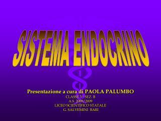 Presentazione a cura di PAOLA PALUMBO CLASSE 3^ SEZ. B  A.S. 2008/2009 LICEO SCIENTIFICO STATALE
