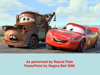 As performed by Rascal Flats PowerPoint by Regina Bell 2006