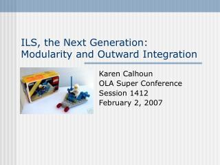 ILS, the Next Generation: Modularity and Outward Integration