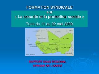 FORMATION SYNDICALE sur «La sécurité et la protection sociale» Turin du 11 au 22 mai 2009
