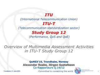 ITU  (International Telecommunication Union) ITU-T  (Telecommunication standardization sector)