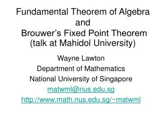 Fundamental Theorem of Algebra and  Brouwer s Fixed Point Theorem talk at Mahidol University