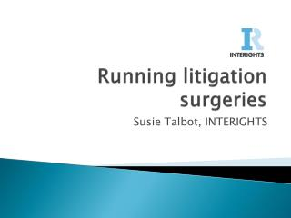 Running litigation surgeries