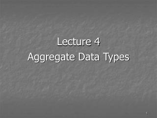 Lecture 4 Aggregate Data Types