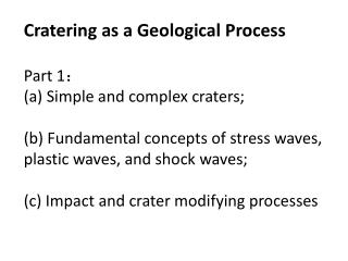 Importance of Crater Studies:  Principal process in shaping planetary surfaces.