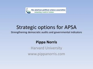 Strategic options for APSA  Strengthening democratic audits and governmental indicators