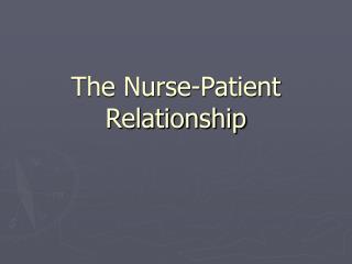 The Nurse-Patient Relationship