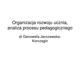 Organizacja rozwoju ucznia, analiza procesu pedagogicznego