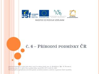 č.  6 –  P řírodní  podmínky ČR