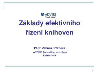 Základy efektivního  řízení knihoven PhDr. Zdeňka Brázdová ADVERS Consulting, s.r.o. Brno