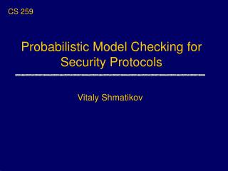 Probabilistic Model Checking for Security Protocols