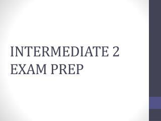 INTERMEDIATE 2 EXAM PREP