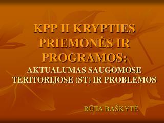 KPP II KRYPTIES PRIEMONĖS IR PROGRAMOS: AKTUALUMAS SAUGOMOSE T ERITORIJOSE  (ST) IR PROBLEMOS