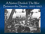 A Nation Divided: The War Between the States, 1860-1865