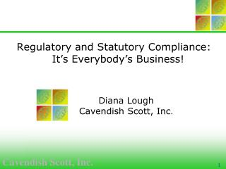 Regulatory and Statutory Compliance:  It's Everybody's Business!