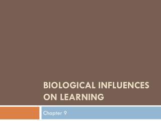 Biological Influences on Learning