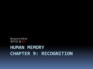 Human Memory Chapter 9: Recognition