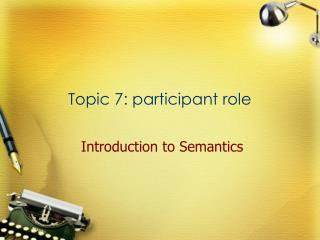 Topic 7: participant role