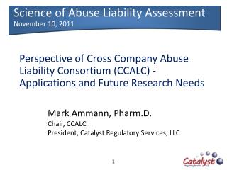 Mark Ammann, Pharm.D. Chair, CCALC President, Catalyst Regulatory Services, LLC