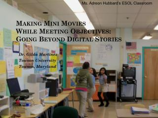 Making Mini Movies  While Meeting Objectives:   Going Beyond Digital Stories