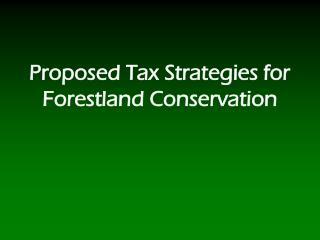 Proposed Tax Strategies for Forestland Conservation
