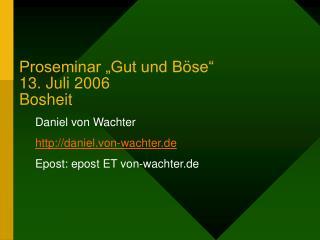 """Proseminar """"Gut und Böse"""" 13. Juli 2006 Bosheit"""