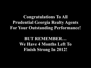 Congratulations To All  Prudential Georgia Realty Agents  For Your Outstanding Performance!