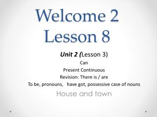 Welcome 2 Lesson  8