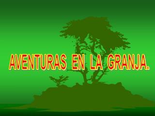AVENTURAS  EN  LA  GRANJA.