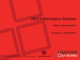 NILS Information Session Money Management Presented by: <INSERT NAME>