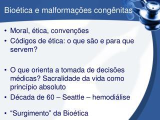 Bioética  e  malformações congênitas