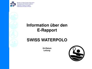 Information über den  E-Rapport SWISS WATERPOLO Ort/Datum Leitung: