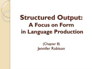 Structured Output: A Focus on Form  in Language Production (Chapter 8) Jennifer Robison