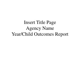 Insert Title Page Agency Name Year/Child Outcomes Report