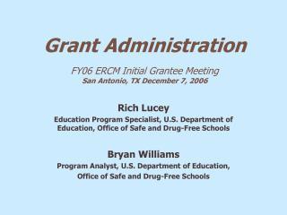 Grant Administration  FY06 ERCM Initial Grantee Meeting San Antonio, TX December 7, 2006