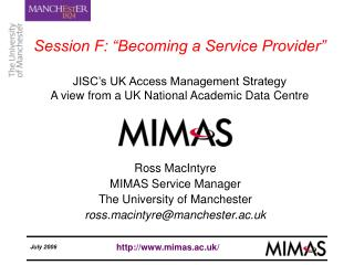 Ross MacIntyre MIMAS Service Manager The University of Manchester ross.macintyre@manchester.ac.uk