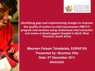 Maureen Fatsani Tshabalala, EGPAF/SA Presented by: Ncumisa Vika Date: 5 th  December 2011 MOAE0201