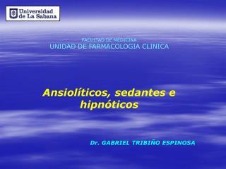 FACULTAD DE MEDICINA UNIDAD DE FARMACOLOGIA CLINICA Ansiolíticos, sedantes e hipnóticos