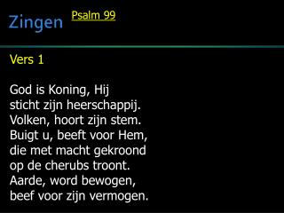 Vers 1  God is Koning, Hij sticht zijn heerschappij. Volken, hoort zijn stem.
