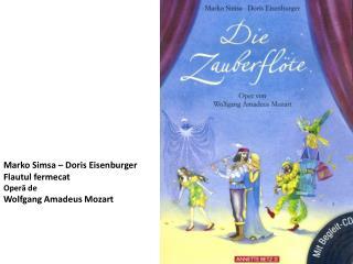 Marko Simsa – Doris Eisenburger Flautul fermecat Oper ă  de Wolfgang Amadeus Mozart