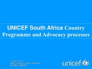UNICEF South Africa  Country Programme and Advocacy processes