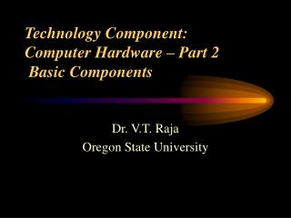 Technology Component:  Computer Hardware – Part 2   Basic Components