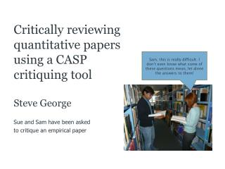 Critically  reviewing quantitative papers  using a  CASP  critiquing tool Steve  George