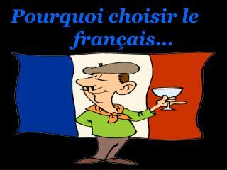 Pourquoi choisir le         français…