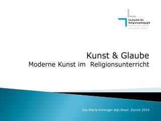 Kunst & Glaube  Moderne Kunst im  Religionsunterricht