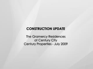 CONSTRUCTION UPDATE The Gramercy Residences at Century City Century Properties - July 2009