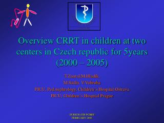 Overview CRRT in children at two centers in Czech republic for 5years (2000 – 2005)
