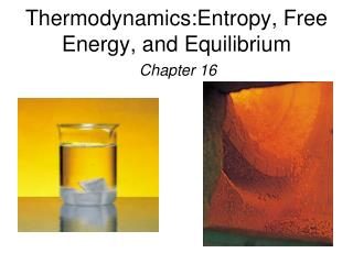 Thermodynamics:Entropy , Free Energy,  and  Equilibrium